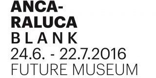 Future Museum se redeschide cu expoziția Ancăi-Raluca - B L A N K.