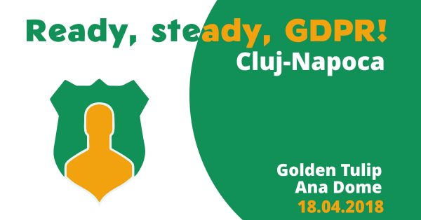 Evenimentul Ready, steady, GDPR ajunge la Cluj-Napoca