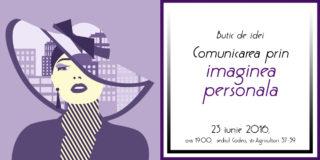 [23 iunie 2016. Workshop] Butic de idei – Comunicarea prin imaginea personală