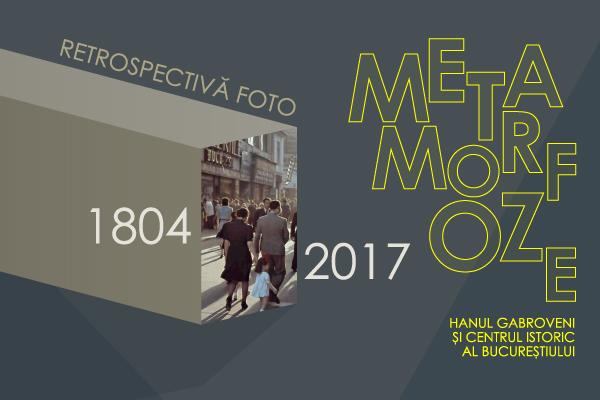 """""""Metamorfoze"""" - retrospectiva foto a Hanului Gabroveni"""